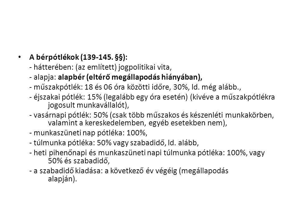 A bérpótlékok (139-145. §§): - hátterében: (az említett) jogpolitikai vita, - alapja: alapbér (eltérő megállapodás hiányában),