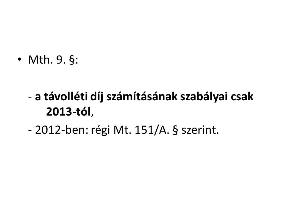 Mth. 9. §: - a távolléti díj számításának szabályai csak 2013-tól, - 2012-ben: régi Mt.
