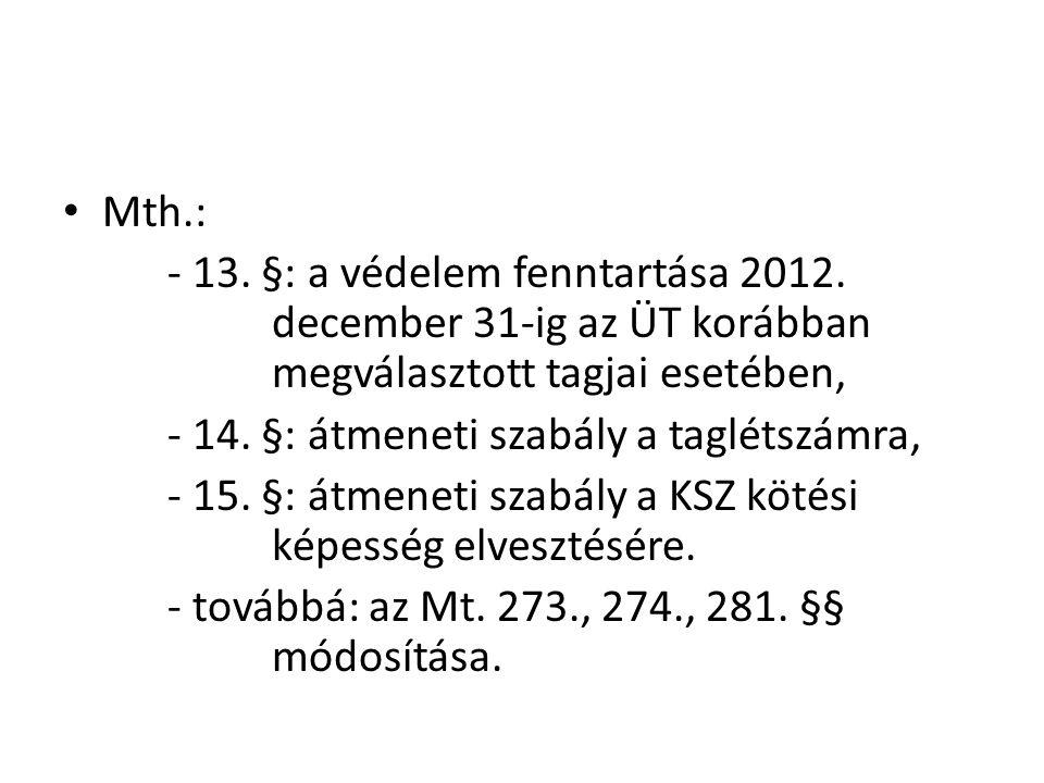 Mth.: - 13. §: a védelem fenntartása 2012. december 31-ig az ÜT korábban megválasztott tagjai esetében,