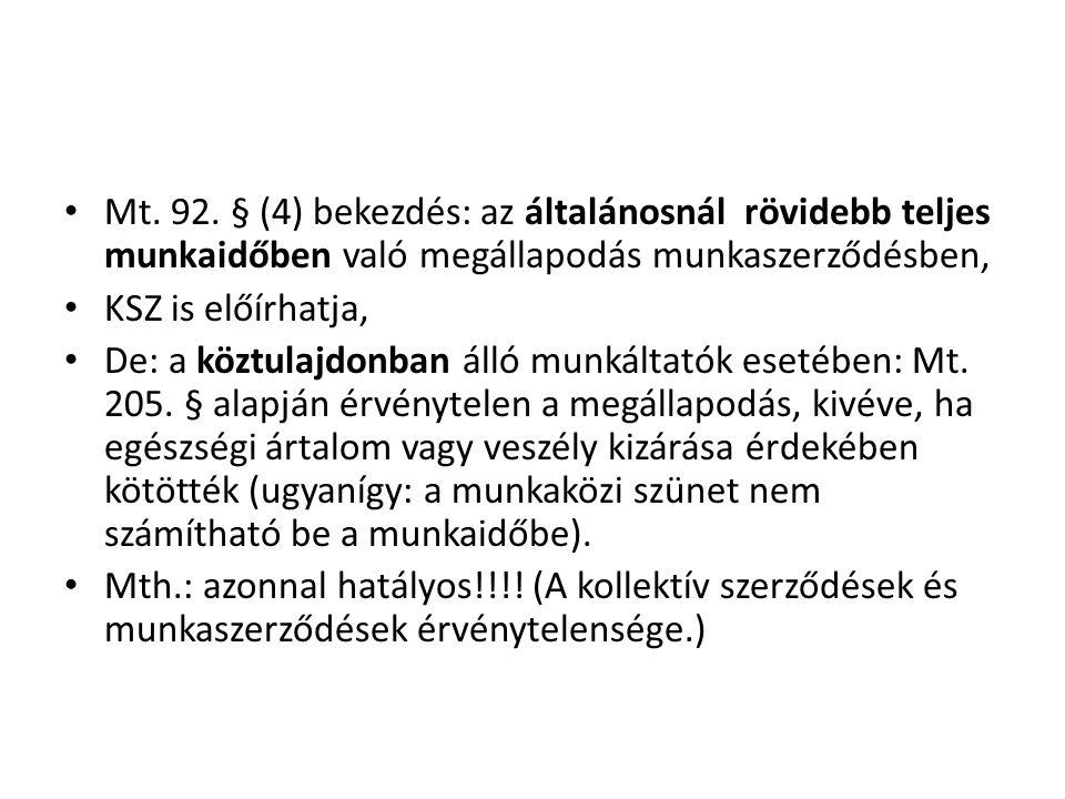 Mt. 92. § (4) bekezdés: az általánosnál rövidebb teljes munkaidőben való megállapodás munkaszerződésben,