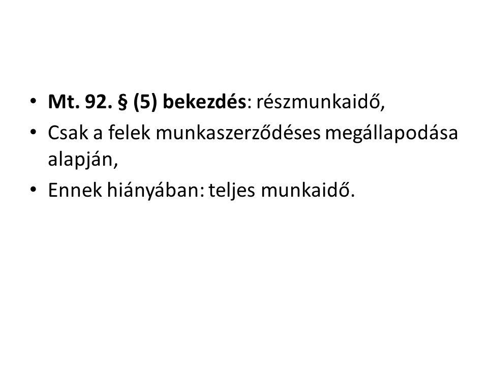 Mt. 92. § (5) bekezdés: részmunkaidő,