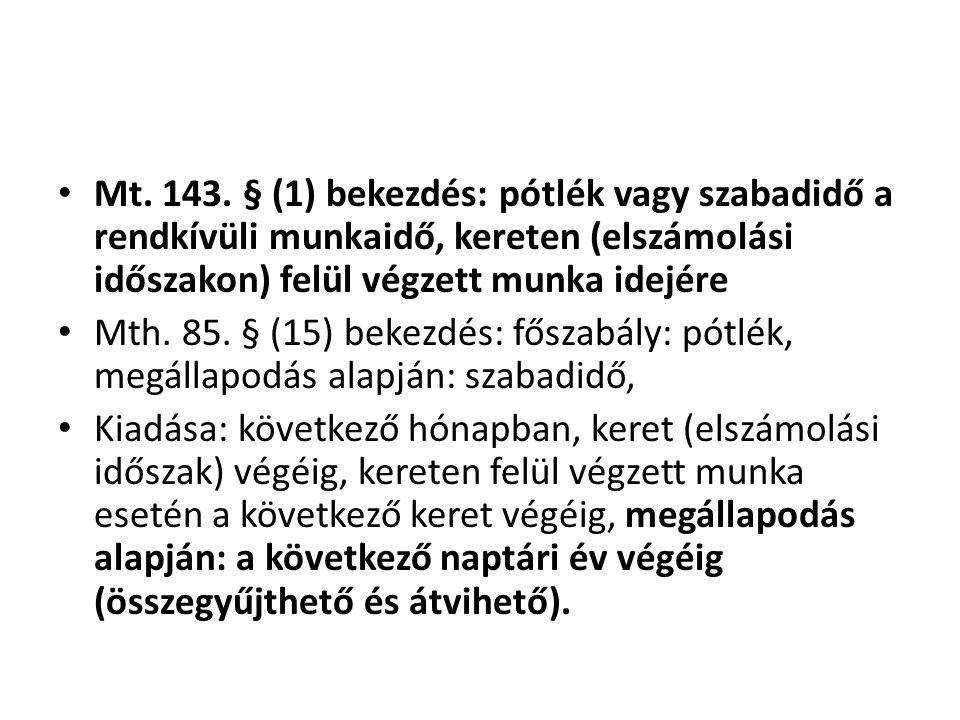 Mt. 143. § (1) bekezdés: pótlék vagy szabadidő a rendkívüli munkaidő, kereten (elszámolási időszakon) felül végzett munka idejére