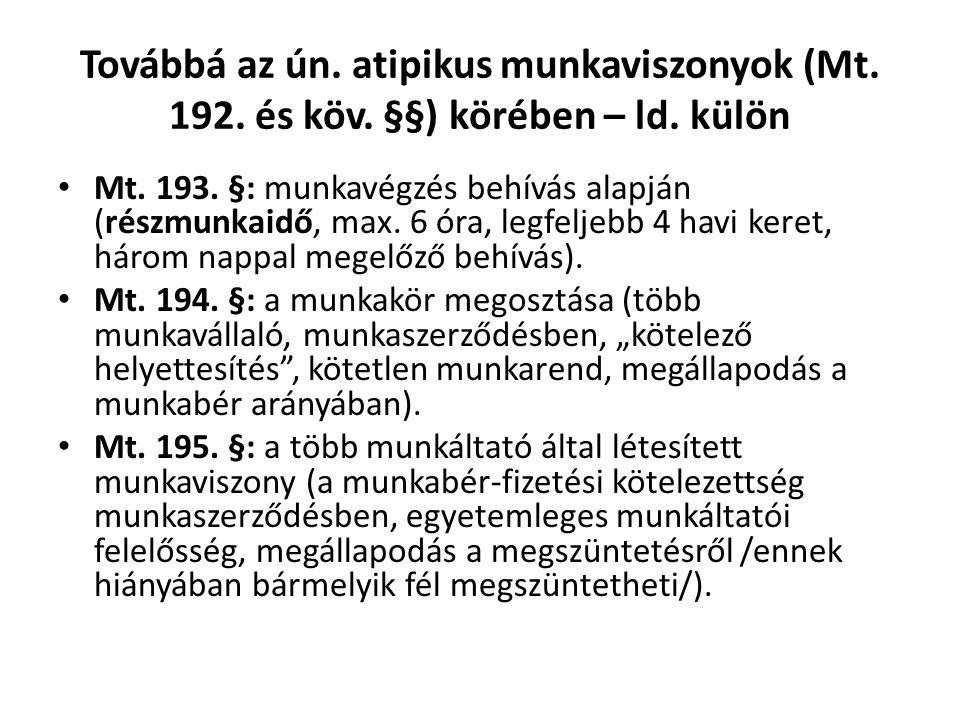Továbbá az ún. atipikus munkaviszonyok (Mt. 192. és köv