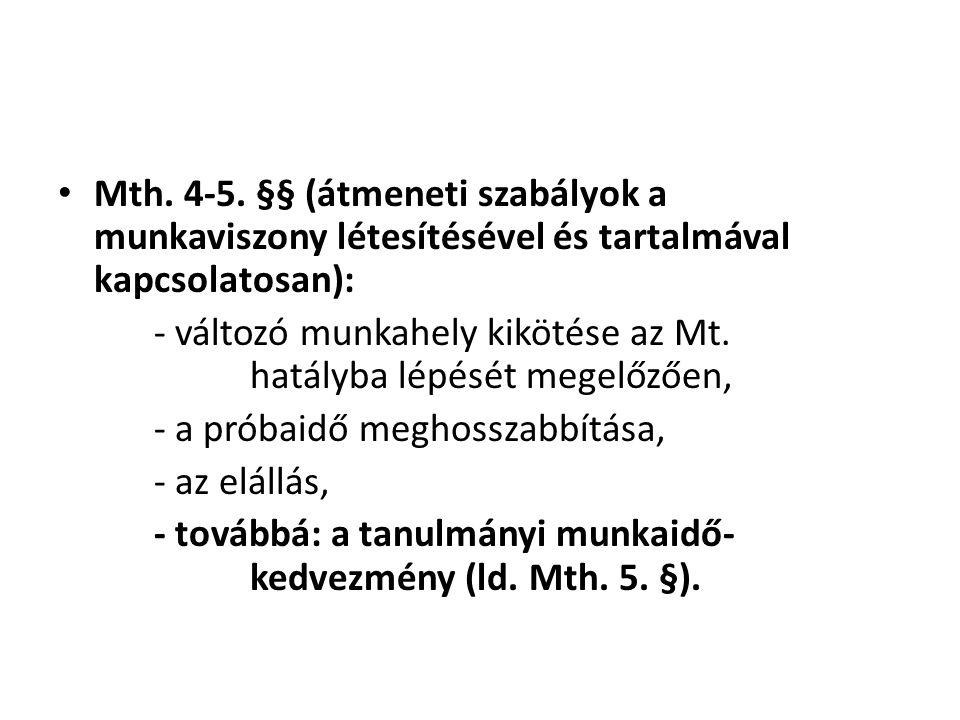 Mth. 4-5. §§ (átmeneti szabályok a munkaviszony létesítésével és tartalmával kapcsolatosan):
