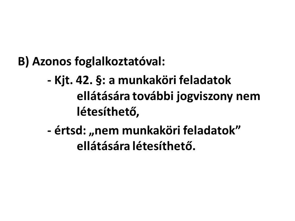 B) Azonos foglalkoztatóval: - Kjt. 42