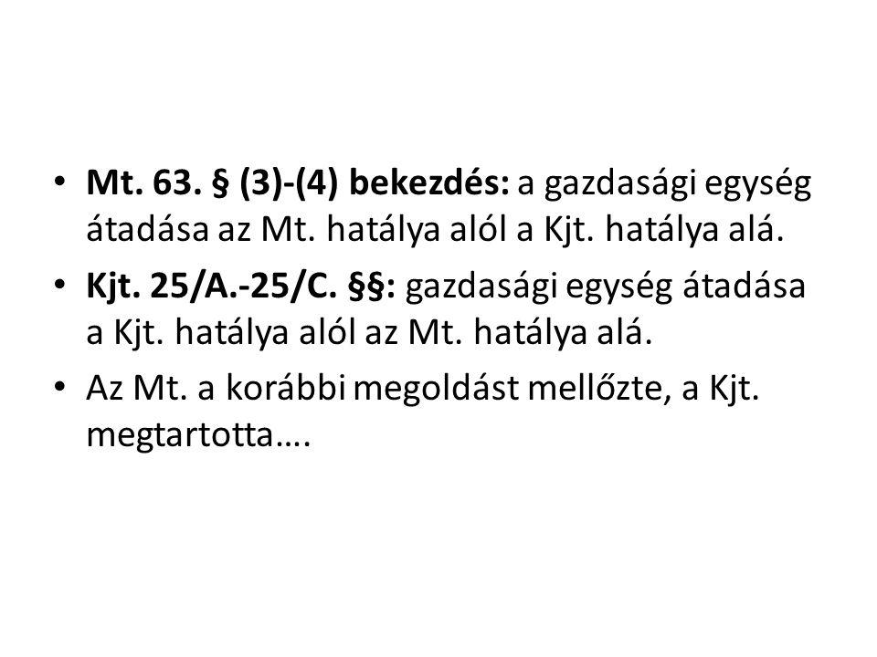 Mt. 63. § (3)-(4) bekezdés: a gazdasági egység átadása az Mt
