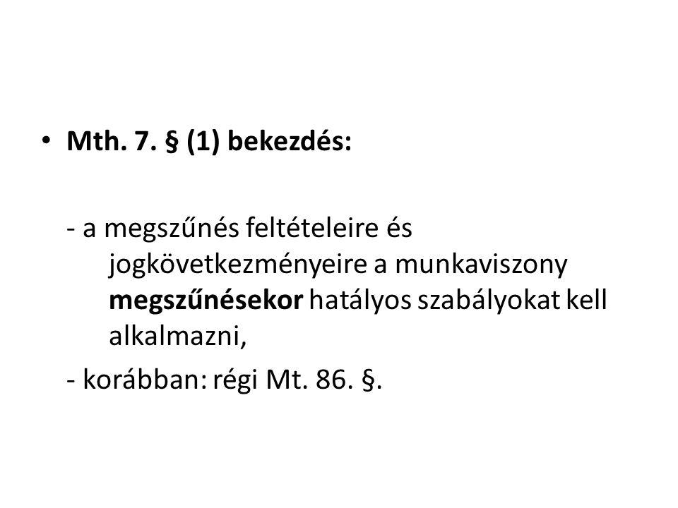 Mth. 7. § (1) bekezdés: - a megszűnés feltételeire és jogkövetkezményeire a munkaviszony megszűnésekor hatályos szabályokat kell alkalmazni,