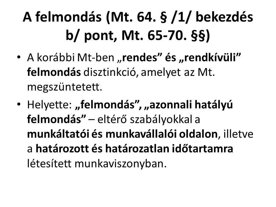 A felmondás (Mt. 64. § /1/ bekezdés b/ pont, Mt. 65-70. §§)