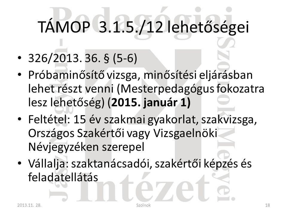 TÁMOP 3.1.5./12 lehetőségei 326/2013. 36. § (5-6)