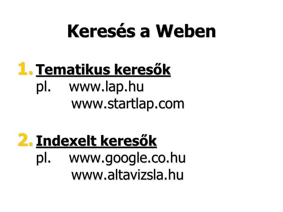 Keresés a Weben Tematikus keresők pl. www.lap.hu www.startlap.com