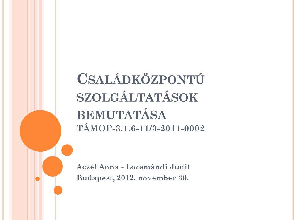 Családközpontú szolgáltatások bemutatása TÁMOP-3.1.6-11/3-2011-0002