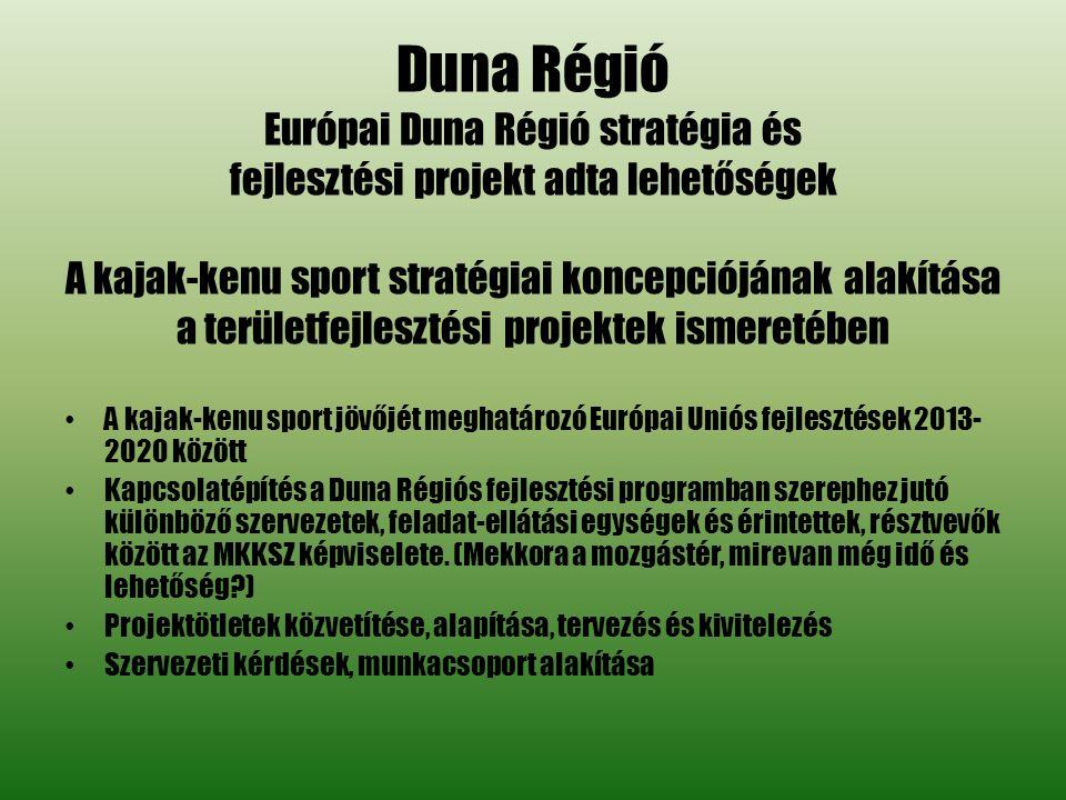 Duna Régió Európai Duna Régió stratégia és fejlesztési projekt adta lehetőségek A kajak-kenu sport stratégiai koncepciójának alakítása a területfejlesztési projektek ismeretében
