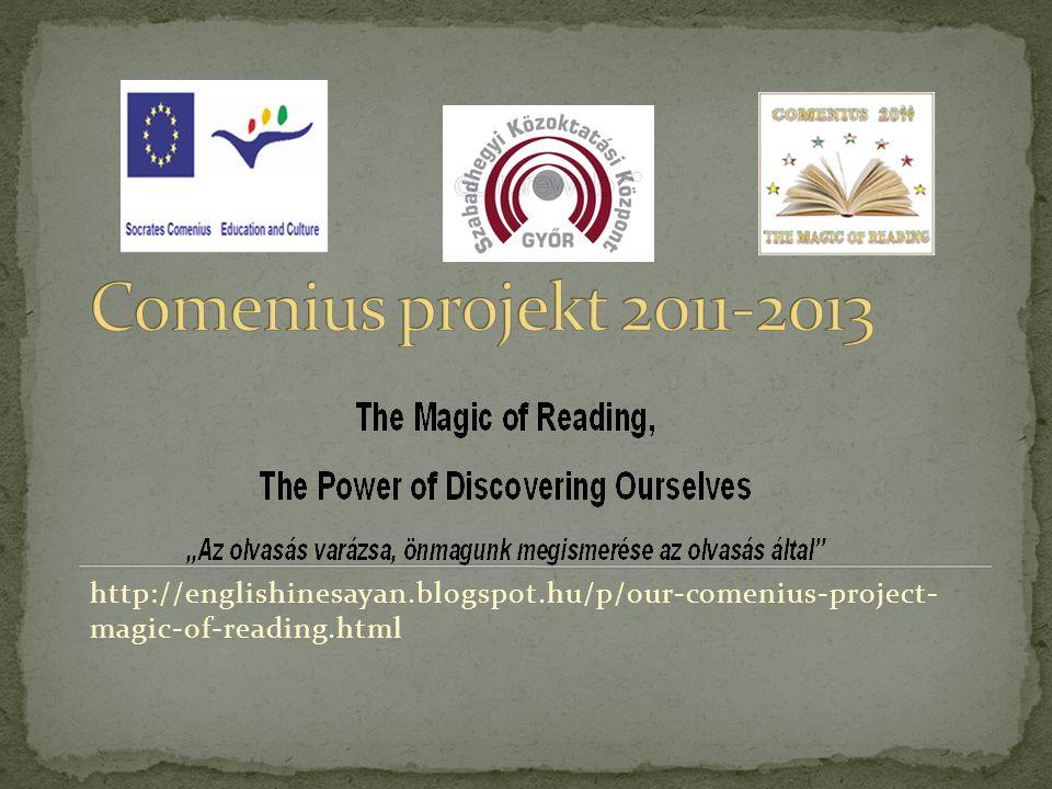 Comenius projekt 2011-2013 http://englishinesayan.blogspot.hu/p/our-comenius-project- magic-of-reading.html.