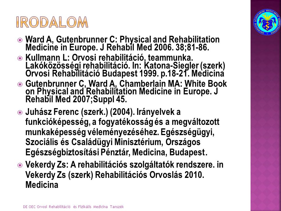 irodalom Ward A, Gutenbrunner C: Physical and Rehabilitation Medicine in Europe. J Rehabil Med 2006. 38;81-86.