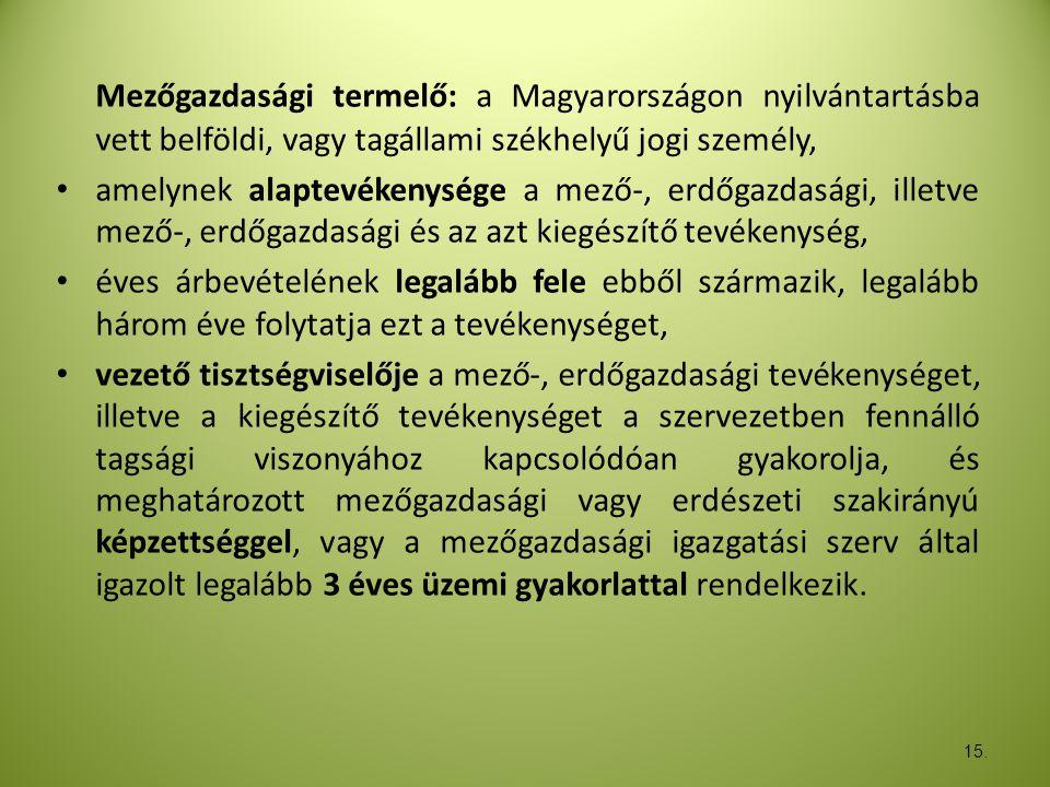 Mezőgazdasági termelő: a Magyarországon nyilvántartásba vett belföldi, vagy tagállami székhelyű jogi személy,