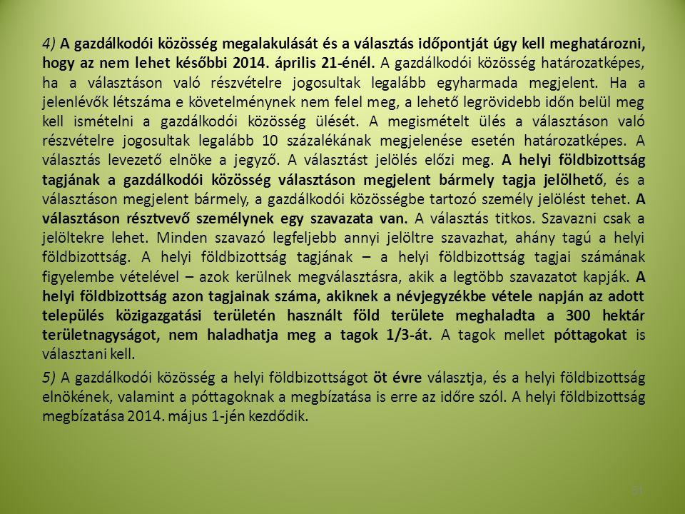 4) A gazdálkodói közösség megalakulását és a választás időpontját úgy kell meghatározni, hogy az nem lehet későbbi 2014.