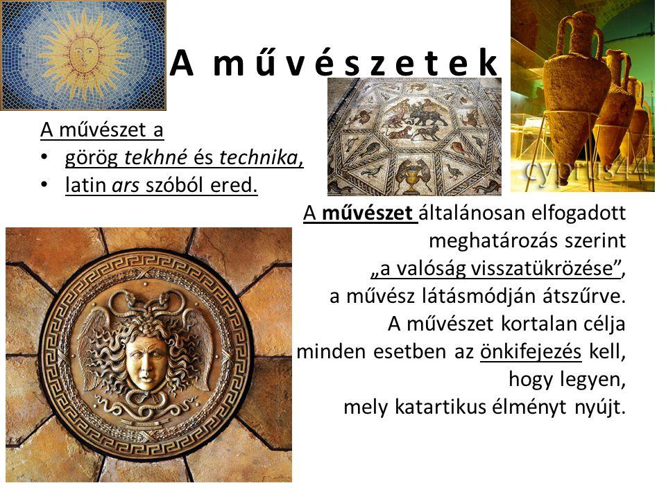 A m ű v é s z e t e k A művészet a görög tekhné és technika,