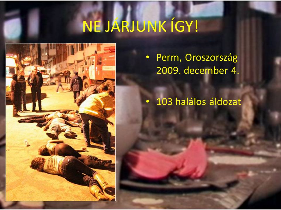NE JÁRJUNK ÍGY! Perm, Oroszország 2009. december 4.