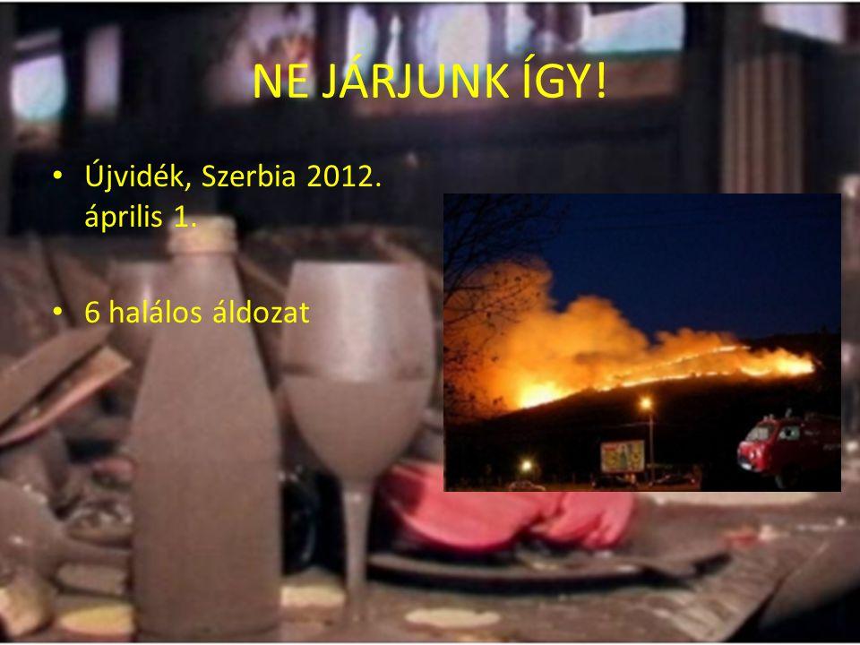 NE JÁRJUNK ÍGY! Újvidék, Szerbia 2012. április 1. 6 halálos áldozat