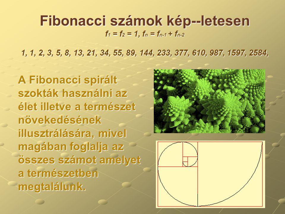 Fibonacci számok kép--letesen f1 = f2 = 1, fn = fn-1 + fn-2 1, 1, 2, 3, 5, 8, 13, 21, 34, 55, 89, 144, 233, 377, 610, 987, 1597, 2584,