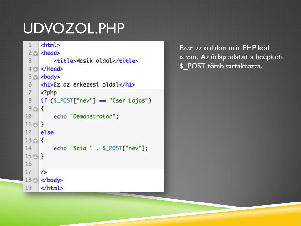 Udvozol.php Ezen az oldalon már PHP kód