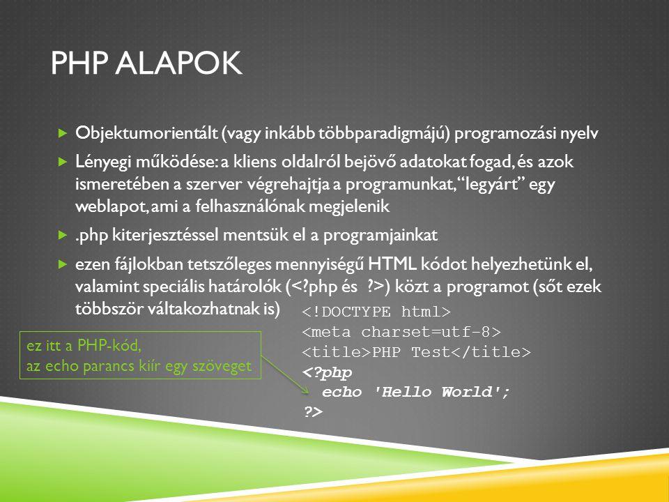 PHP alapok Objektumorientált (vagy inkább többparadigmájú) programozási nyelv.