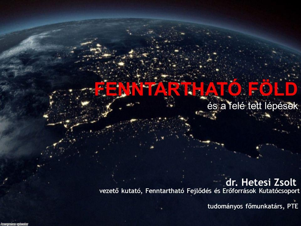 FENNTARTHATÓ FÖLD és a felé tett lépések dr. Hetesi Zsolt