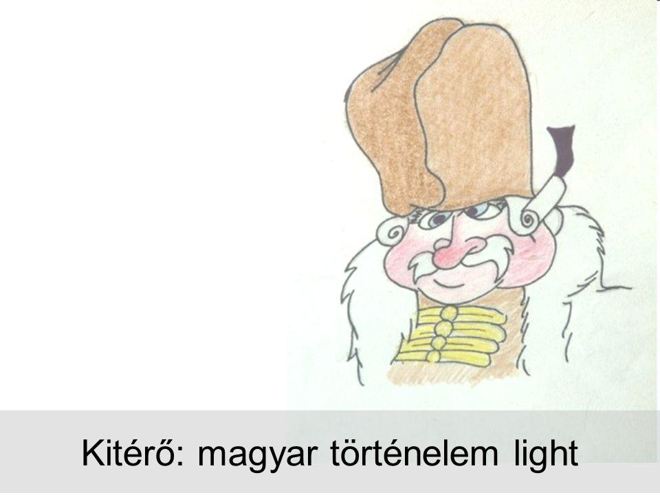 Kitérő: magyar történelem light