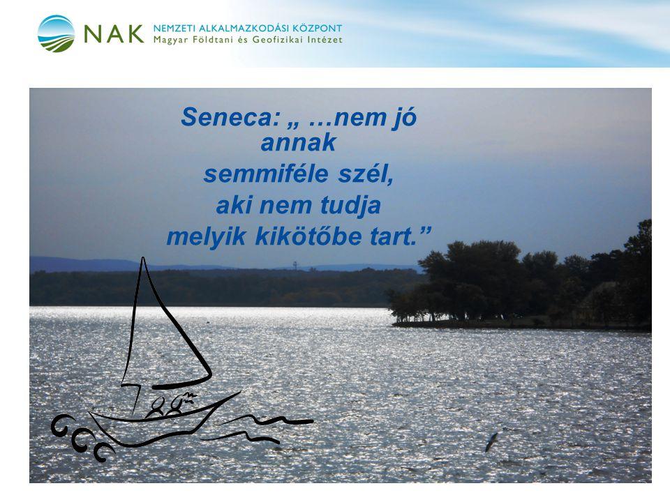 """Seneca: """" …nem jó annak semmiféle szél, aki nem tudja melyik kikötőbe tart."""