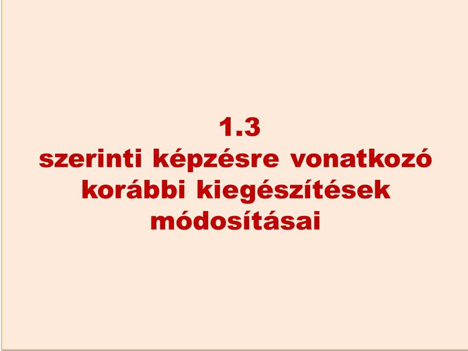 1.3 szerinti képzésre vonatkozó korábbi kiegészítések módosításai