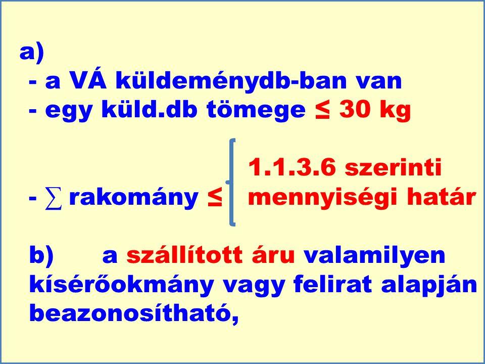 a). - a VÁ küldeménydb-ban van - egy küld. db tömege ≤ 30 kg. 1. 1. 3