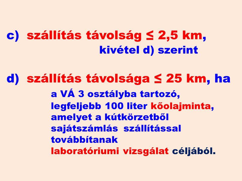 c). szállítás távolság ≤ 2,5 km,. kivétel d) szerint d)