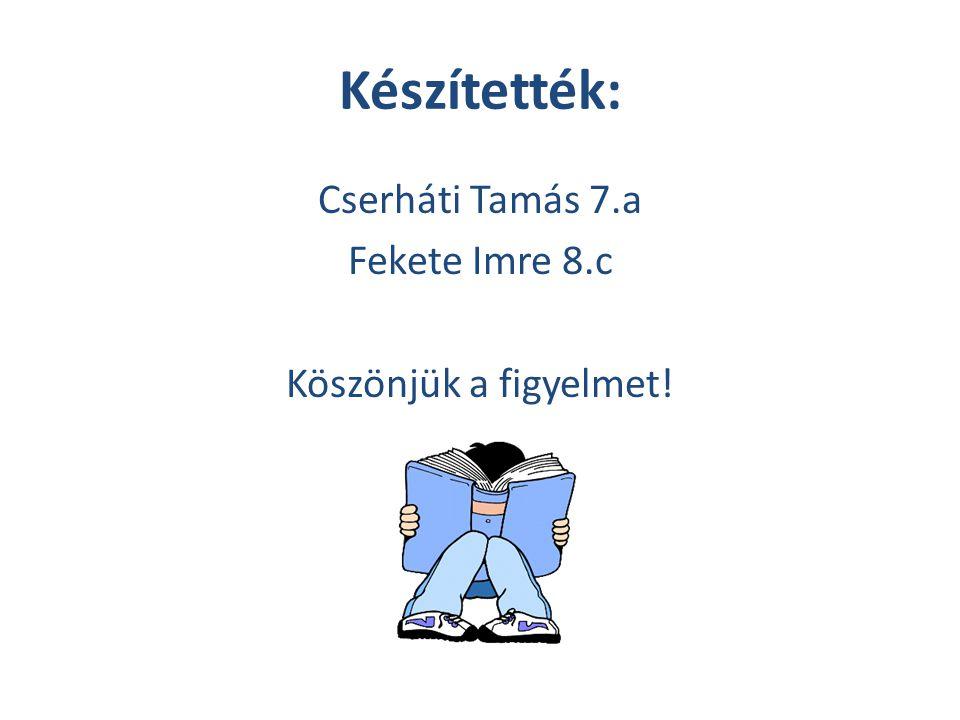 Cserháti Tamás 7.a Fekete Imre 8.c Köszönjük a figyelmet!