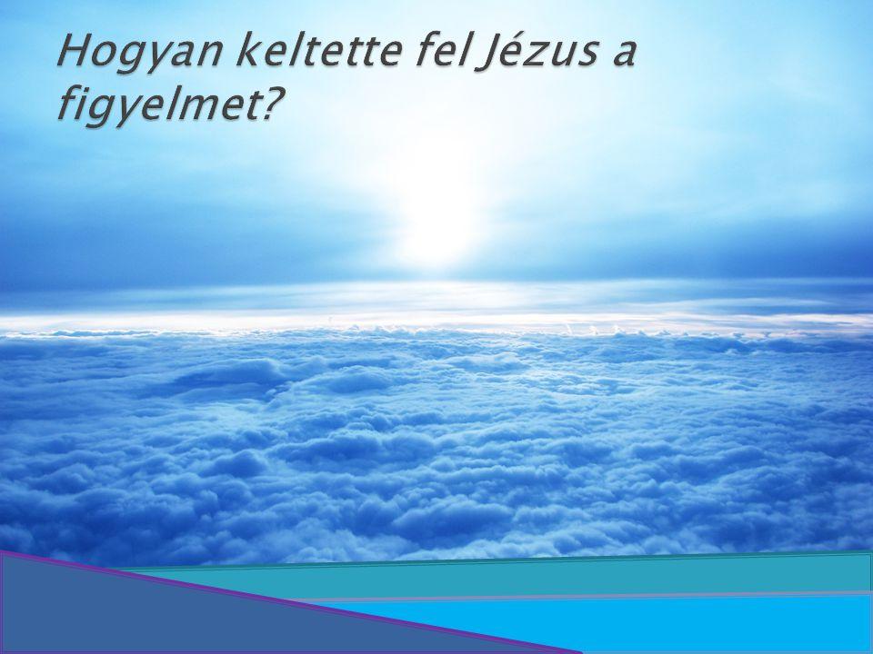 Hogyan keltette fel Jézus a figyelmet