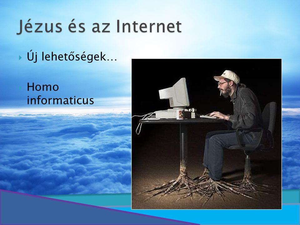 Jézus és az Internet Új lehetőségek… Homo informaticus