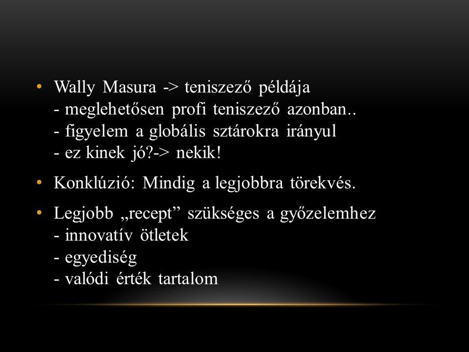 Wally Masura -> teniszező példája - meglehetősen profi teniszező azonban.. - figyelem a globális sztárokra irányul - ez kinek jó -> nekik!