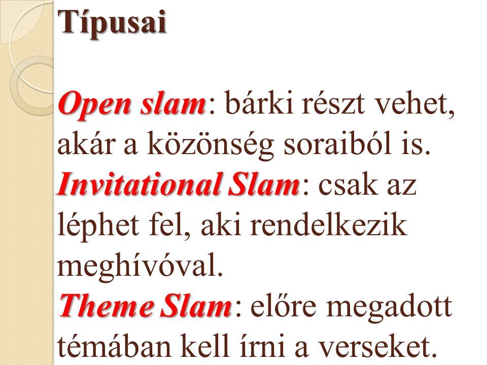Típusai Open slam: bárki részt vehet, akár a közönség soraiból is