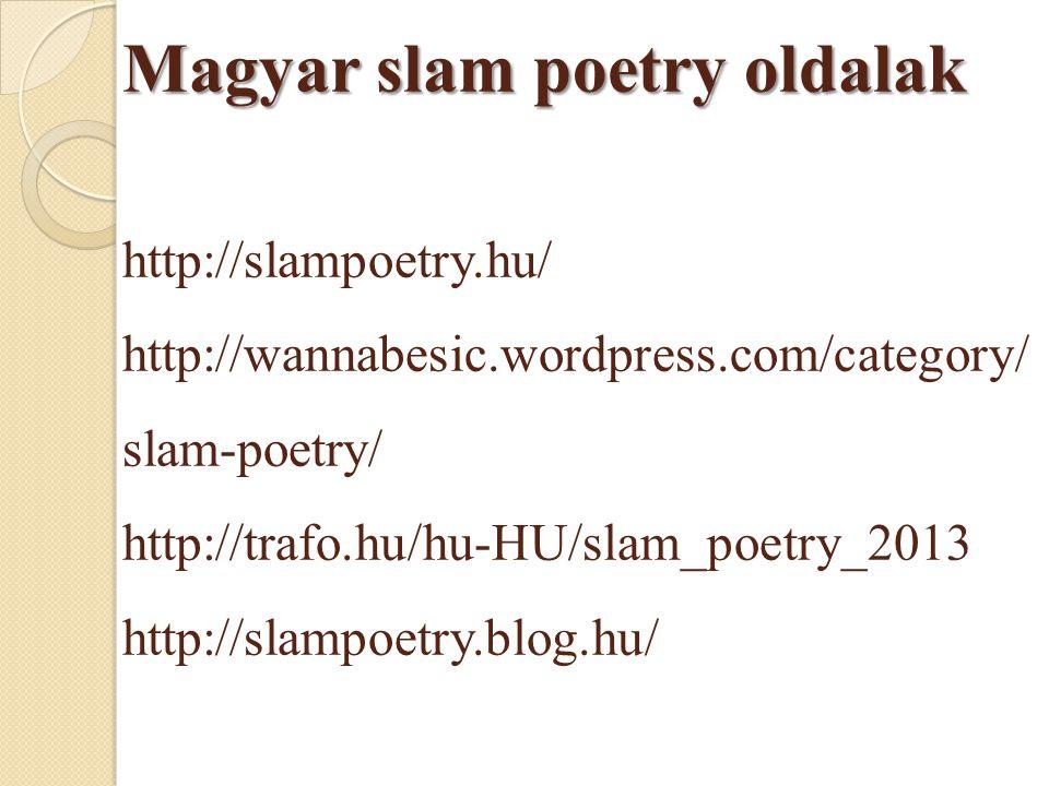 Magyar slam poetry oldalak http://slampoetry. hu/ http://wannabesic