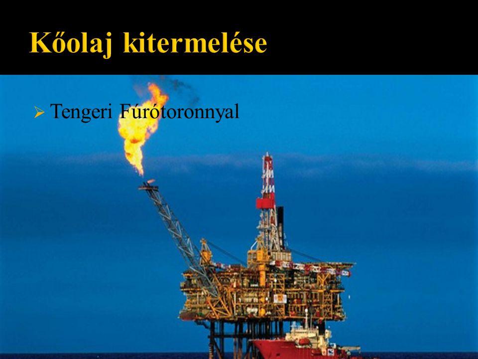 Kőolaj kitermelése Tengeri Fúrótoronnyal