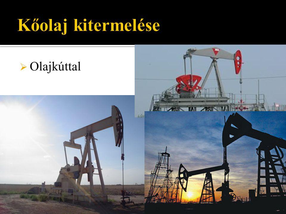 Kőolaj kitermelése Olajkúttal