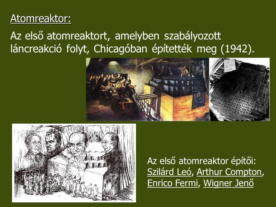 Atomreaktor: Az első atomreaktort, amelyben szabályozott láncreakció folyt, Chicagóban építették meg (1942).