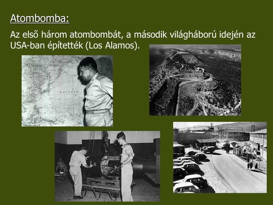 Atombomba: Az első három atombombát, a második világháború idején az USA-ban építették (Los Alamos).