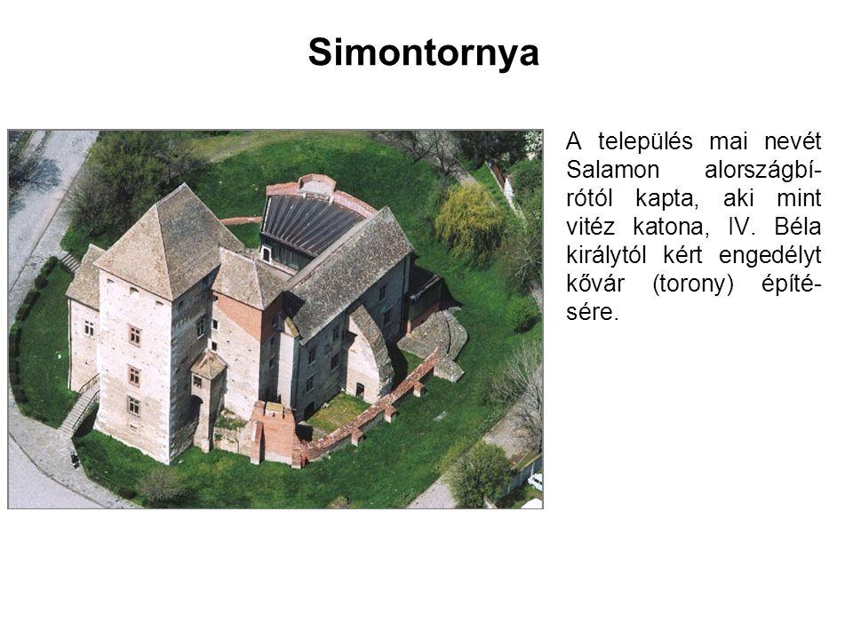 Simontornya A település mai nevét Salamon alországbí-rótól kapta, aki mint vitéz katona, IV.