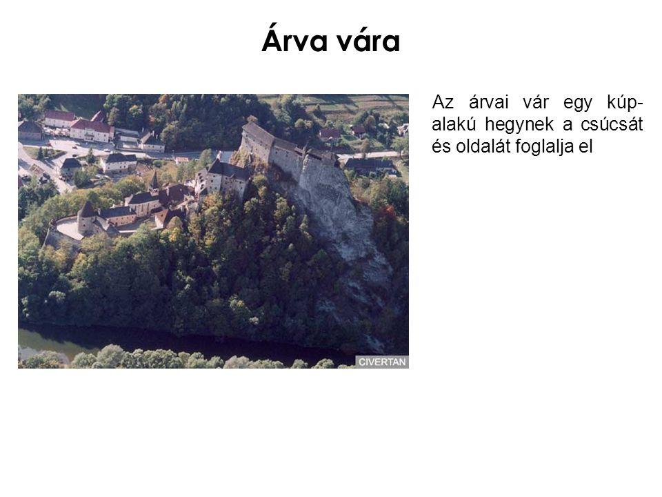 Árva vára Az árvai vár egy kúp-alakú hegynek a csúcsát és oldalát foglalja el