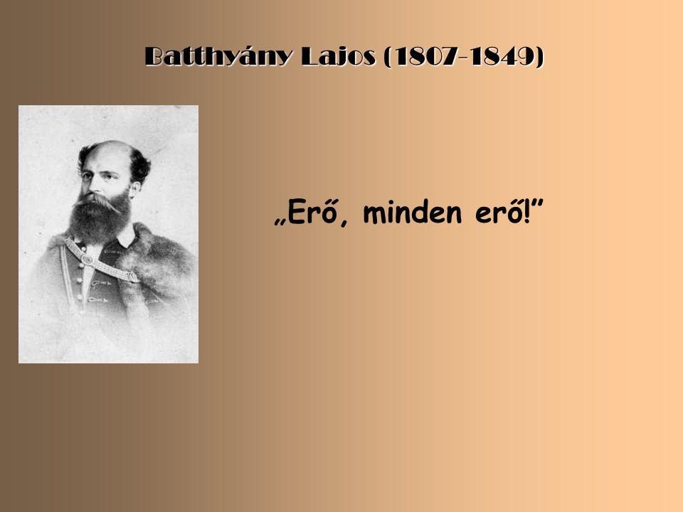 """Batthyány Lajos (1807-1849) """"Erő, minden erő!"""