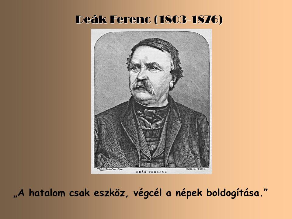 """Deák Ferenc (1803-1876) """"A hatalom csak eszköz, végcél a népek boldogítása."""