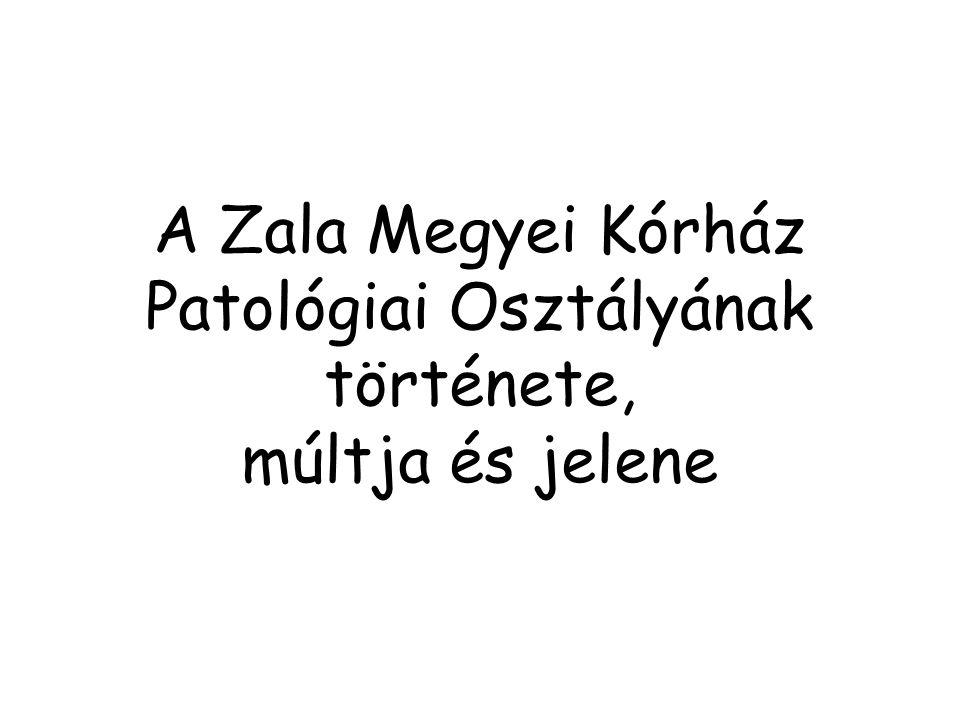 A Zala Megyei Kórház Patológiai Osztályának története, múltja és jelene