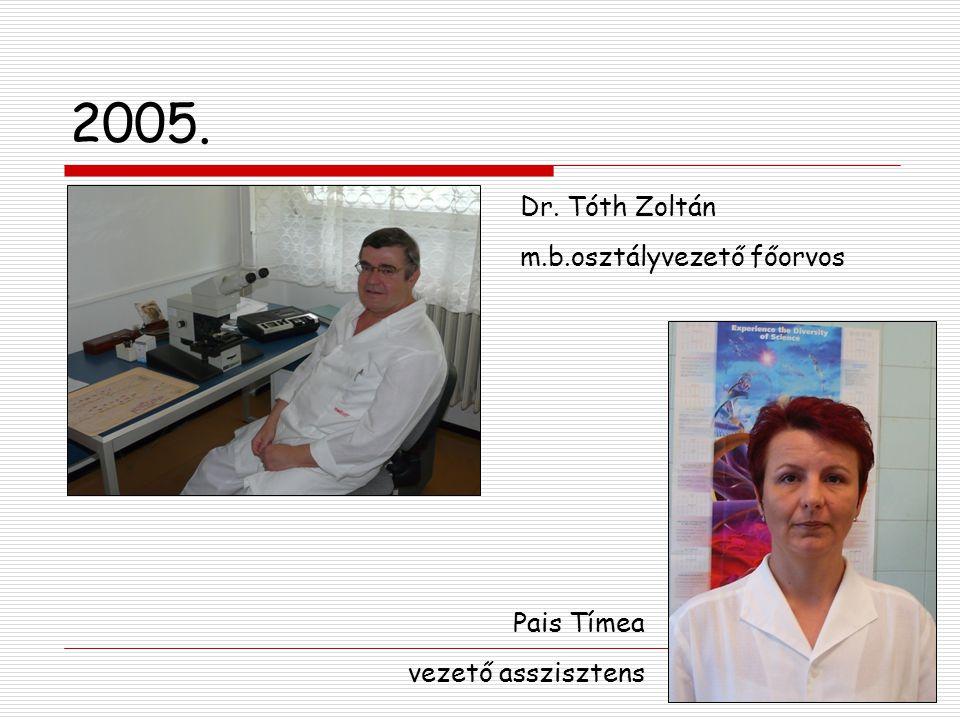 2005. Dr. Tóth Zoltán m.b.osztályvezető főorvos Pais Tímea