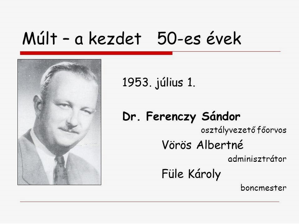 Múlt – a kezdet 50-es évek 1953. július 1. Dr. Ferenczy Sándor