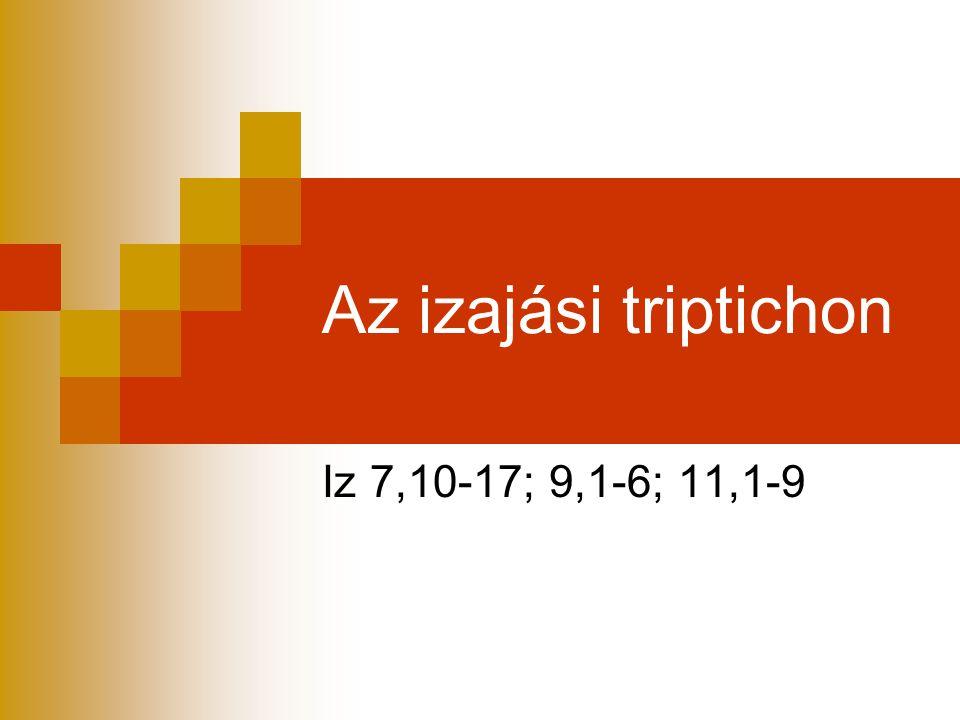Az izajási triptichon Iz 7,10-17; 9,1-6; 11,1-9